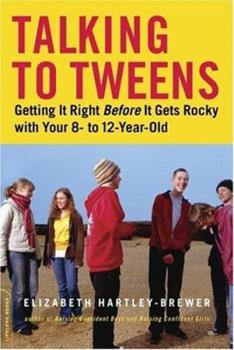 Talking To Tweens: Getting It Right Before It Gets Rocky with Your 8- to 12-Year-Old 0738210196 Book Cover