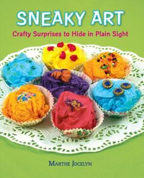 Sneaky Art: Crafty Surprises to Hide in Plain Sight 0763656488 Book Cover