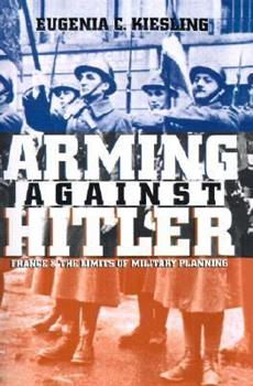 Paperback Arming Against Hitler: France and the Limits of Military Planning Book