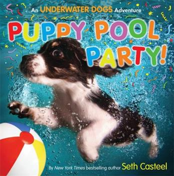 Puppy Pool Party!: An Underwater Dogs Adventure 0316376337 Book Cover
