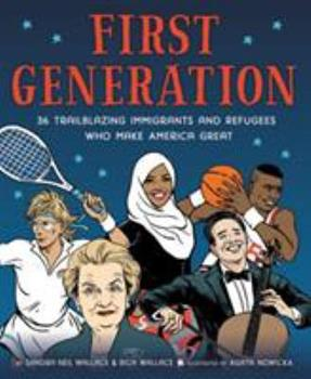 First Generation: 36 Trailblazing Immigrants and Refugees Who Make America Great 0316515248 Book Cover