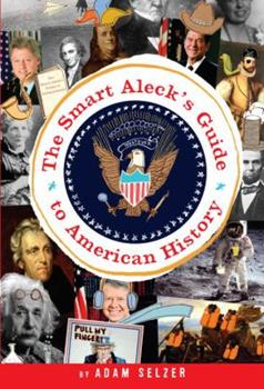 The Smart Aleck's Guide to American History 0385736509 Book Cover