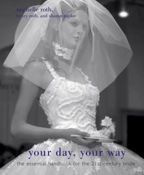 Your Day, Your Way: The Essential Handbook for the 21st-Century Bride 0761525394 Book Cover