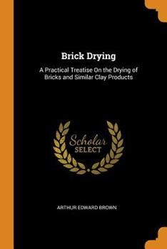 Paperback Brick Drying : A Practical Treatise on the Drying of Bricks and Similar Clay Products Book