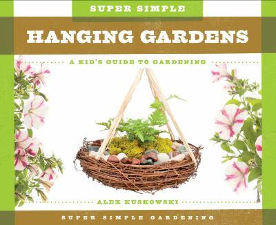 Super Simple Hanging Gardens: A Kid's Guide to Gardening - Book  of the A Kid's Guide to Gardening