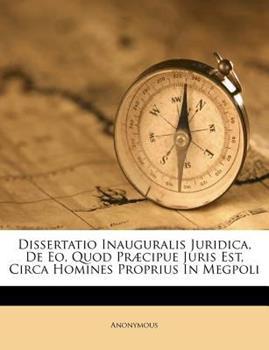 Paperback Dissertatio Inauguralis Juridica, de Eo, Quod Pr?cipue Juris Est, Circa Homines Proprius in Megpoli Book