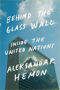 Behind the Glass Wall: Inside the United Nations 0374110239 Book Cover