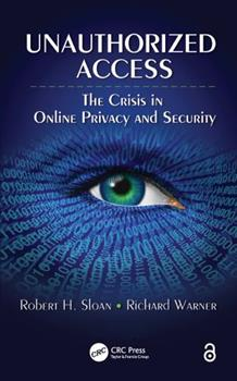 Unauthorized Access: The Crisis in Online Privacy and Security 1439830134 Book Cover