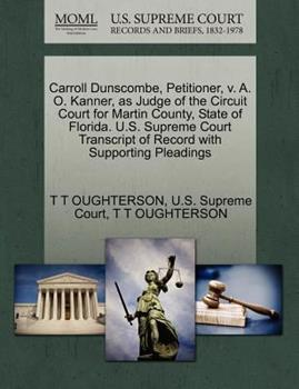 Paperback Carroll Dunscombe, Petitioner, V. A. O. Kanner, As Judge of the Circuit Court for Martin County, State of Florida. U. S. Supreme Court Transcript of Re Book