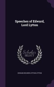 Speeches of Edward, Lord Lytton 1347578862 Book Cover
