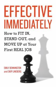 Paperback Effective Immediately: How to FIT IN, STAND OUT, and MOVE UP at Your First REAL Job Book