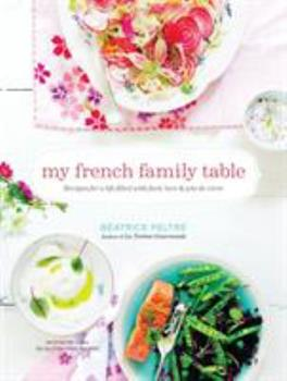 My French Family Table: Recipes for a Life Filled with Food, Love, and Joie de Vivre 1611801362 Book Cover