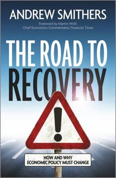 The Road to Recovery: How and Why Economic Policy Must Change 1118515668 Book Cover