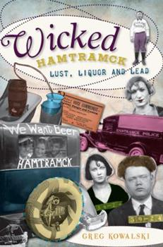 Wicked Hamtramck:: Lust, Liquor and Lead - Book  of the Wicked Series