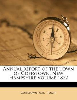 Paperback Annual Report of the Town of Goffstown, New Hampshire Volume 1872 Book