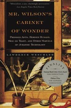 Mr. Wilson's Cabinet Of Wonder: Pronged Ants, Horned Humans, Mice on Toast, and Other Marvels of Jurassic Technology 0679764895 Book Cover