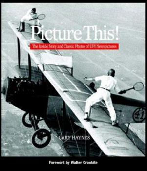 Picture This!: The Inside Story and Classic Photos of UPI Newspictures 0821257587 Book Cover