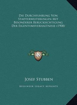 Hardcover Die Durchfuhrung Von Stadterweiterungen Mit Besonderer Berucksichtigung der Eigentumsverhaltnisse Book