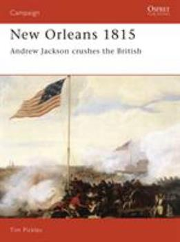 New Orleans 1815: Andrew Jackson Crushes the British (Praeger Illustrated Military History) - Book #28 of the Osprey Campaign