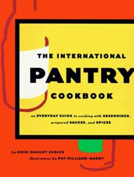 International Pantry Cookbook: An Everyday Guide to Cooking with Seasonings, Prepared Sauces, and Spices 0811816702 Book Cover