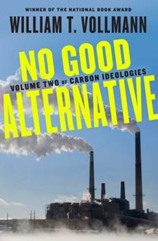 No Good Alternative: Volume Two of Carbon Ideologies 0525558497 Book Cover