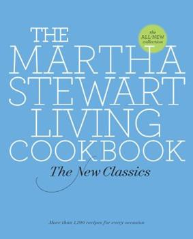 The Martha Stewart Living Cookbook: The New Classics 0307393836 Book Cover