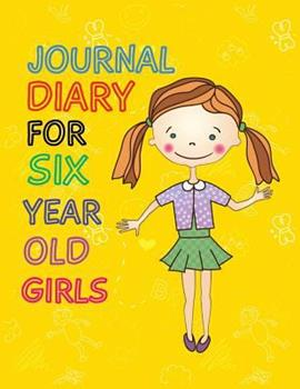 Paperback Journal Diary for Six Year Old Girls : 8. 5 X 11, 108 Lined Pages (diary, Notebook, Journal, Workbook) Book