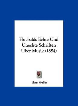 Hardcover Hucbalds Echte und Unechte Schriften Uber Musik Book