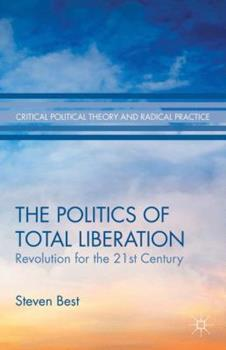 The Politics of Total Liberation: Revolution for the 21st Century 1349500860 Book Cover