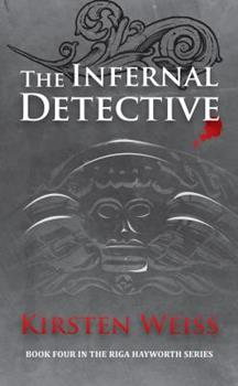 The Infernal Detective - Book #4 of the Riga Hayworth