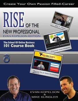 Rise of the New Professional - Evan Kopelson Edition: The School of Online Business 101 Course Book