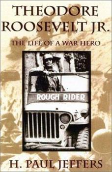 Theodore Roosevelt Jr.: The Life of a War Hero 0891417397 Book Cover