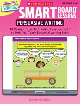 SMART Board™ Lessons: Persuasive Writing: 40 Ready-to-Use, Motivating Lessons on CD to Help You Teach Essential Writing Skills 0545285127 Book Cover