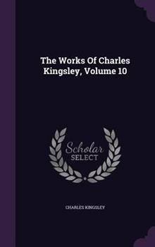 The Works of Charles Kingsley, Volume 10 1346440379 Book Cover