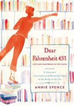 Hardcover Dear Fahrenheit 451: Love and Heartbreak in the Stacks: A Librarian's Love Letters and Breakup Notes to the Books in Her Life Book