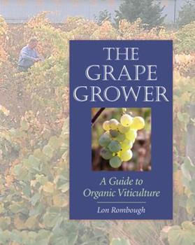 Paperback The Grape Grower: A Guide to Organic Viticulture Book