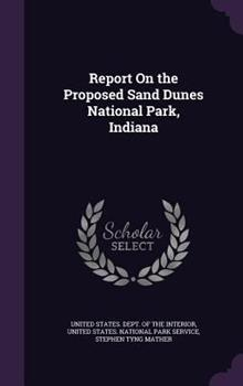 Hardcover Report on the Proposed Sand Dunes National Park, Indiana Book