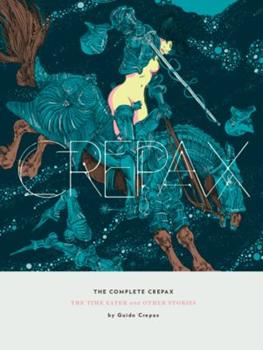 The Complete Crepax: The Time Eater and Other Stories - Book #2 of the Complete Crepax