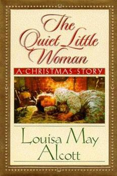 The Quiet Little Woman: Tilly's Christmas, Rosa's Tale : Three Enchanting Christmas Stories 1562926160 Book Cover