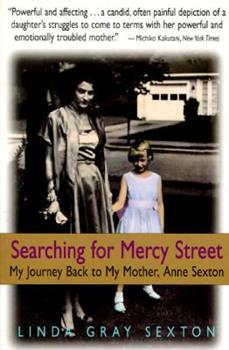 Paperback Searching for Mercy Street : My Journey Back to My Mother, Anne Sexton Book