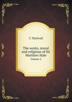 Paperback The Works, Moral and Religious of Sir Matthew Hale Volume 2 Book