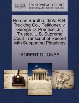 Paperback Roman Barutha, d/B/a R. B. Trucking Co. , Petitioner, V. George D. Prentice, Jr. , Trustee. U. S. Supreme Court Transcript of Record with Supporting Plead Book