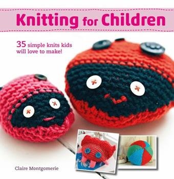 Knitting for Children: 35 simple knits kids will love to make! 1782494618 Book Cover