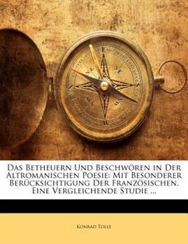 Paperback Das Betheuern und Beschw?ren in der Altromanischen Poesie : Mit Besonderer Ber?cksichtigung der Franz?sischen. eine Vergleichende Studie ... Book