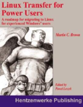 Linux Transfer for Windows Power Users: Getting Started with Linux for the Desktop 1930919425 Book Cover