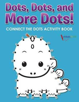 Paperback Dots, Dots, and More Dots! Connect the Dots Activity Book