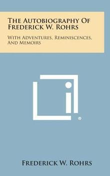 Hardcover The Autobiography of Frederick W. Rohrs : With Adventures, Reminiscences, and Memoirs Book