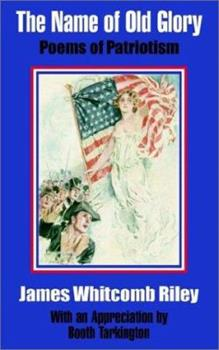 The Name of Old Glory, Poems of Patriotism 1348228865 Book Cover
