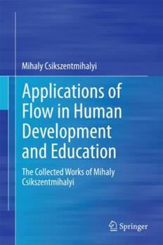 Applications of Flow in Human Development and Education: The Collected Works of Mihaly Csikszentmihalyi 9401778590 Book Cover