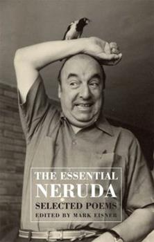 The Essential Neruda: Selected Poems 0872864286 Book Cover